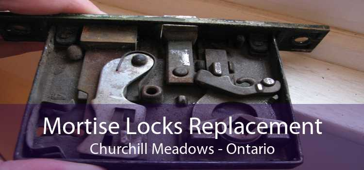 Mortise Locks Replacement Churchill Meadows - Ontario